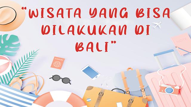 Wisata yang bisa anda lakukan di Bali