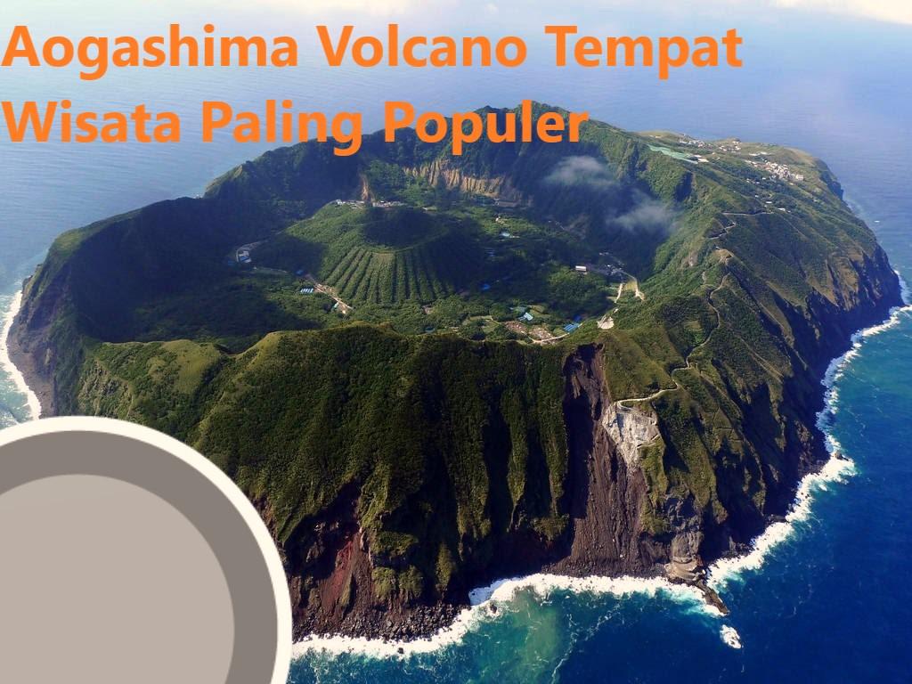 Aogashima Volcano Tempat Wisata Paling Populer