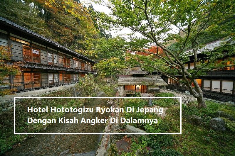 Hotel Hototogizu Ryokan Di Jepang Dengan Kisah Angker Di Dalamnya