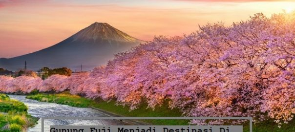Gunung Fuji Menjadi Destinasi Di Jepang Yang Wajib Kalian Kunjungi